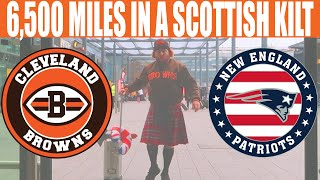 6500 Miles in a Scottish Kilt - Cleveland Browns vs New England Patriots
