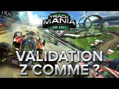 Trackmania Cup 2017 #11 : Validation de Z Comme ?