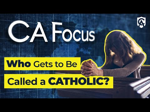 Catholic Answers Focus: Who Gets to Be Called a Catholic?