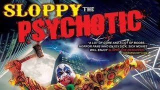 Sloppy The Psychotic - Rape, Murder, Cannibalism, Mass Slaughter, Alcoholism AND Balloon Animals!