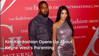 Kim Kardashian Opens Up About Kayne West's Parenting