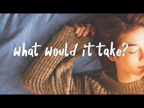Chelsea Cutler - What Would It Take (Lyric Video)