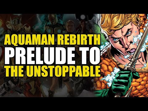 Aquaman Rebirth One-Shot: Prelude To The Unstoppable!
