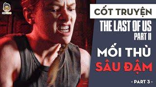 Cốt truyện The Last of Us 2 P3 | Mối thù sâu đậm | Mọt Game