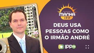 Deus usa pessoas como o Irmão André   Manhã IPP   Sérgio Lima