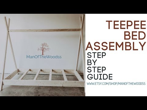TEEPEE BED ASSEMBLY | STEP BY STEP GUIDE | MANOFTHEWOODSS