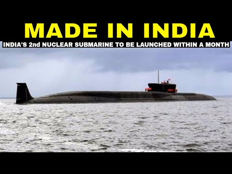 India's 2nd Made in India Nuclear Submarine to be launched within a month