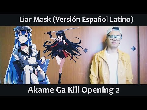 Liar Mask (Versión Español Latino) Akame Ga Kill OP 2