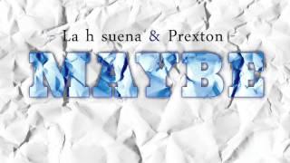 La H Suena & Prexton -  Maybe