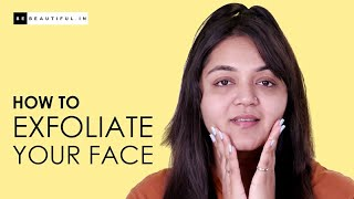 How To Exfoliate Your Face | Skincare Routine For Dry, Oily & Combination Skin | Be Beautiful