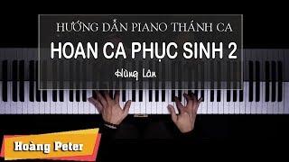 Hướng dẫn đệm Piano: Hoan Ca Phục Sinh 2 l Hùng Lân l - Hoàng Peter