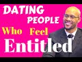 Dating People Who Feel TOO  ENTITLED