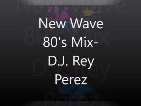New Wave 80's Mix-D. J.  Rey Perez