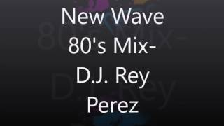 New Wave 80's Mix-D. J.  Rey Perez