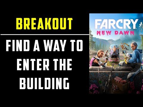Find A Way To Enter The Building | Breakout | Far Cry New Dawn