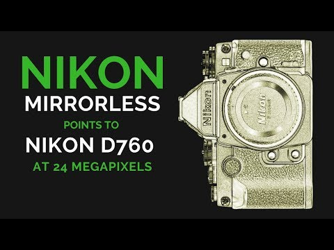 Nikon MIRRORLESS Cameras POINT to Nikon D760 at 24 MEGAPIXELS