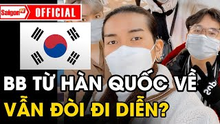 BB Trần bị 'CHỈ TRÍCH' vì vừa từ Hàn Quốc về đã 'ĐÒI ĐI DIỄN'