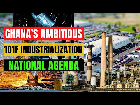 Ghana's Ambitious 1D1F Industrialization Policy - A Vision Set to Change the Fortune of the Country