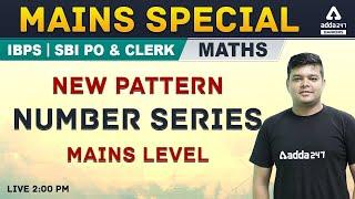 SBI PO IBPS PO, Clerk Mains | Math | Mains Level | Number Series | Adda247