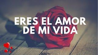 💗Eres el Amor de mi vida💗Este Mensaje es para ti💗Te amo demasiado💗