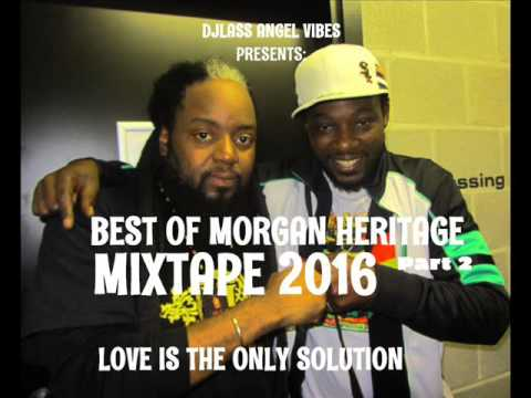 Morgan Heritage Best Of Mixtape (Part 2) By DJLass Angel Vibes (November 2016)