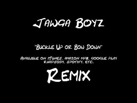 Jawga Boyz - Buckle Up Or Bow Down REMIX on itunes, google play, amazon