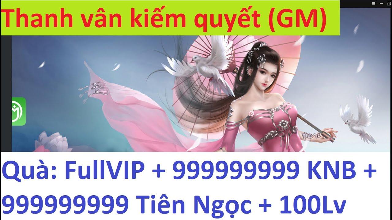 Game Lậu Mobile 2020 Thanh vân kiếm quyết (GM) quà Full vip + 999999999 KNB + Lv 100 Game Lậu