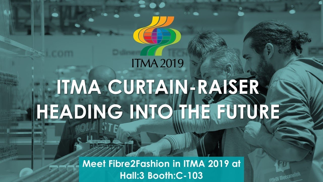 ITMA 2019 Curtain Raiser- Heading into The Future | Fibre2Fashion