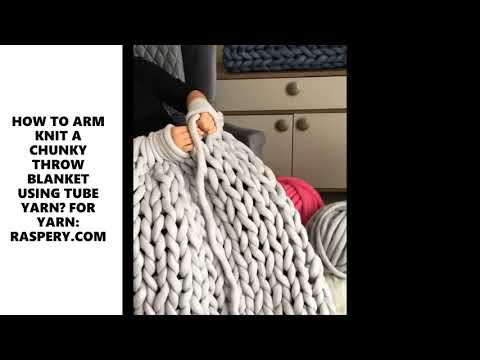 HOW TO ARM KNIT A CHUNKY THROW BLANKET USING TUBE YARN?