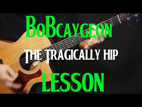 "LESSON | how to play ""Bobcaygeon"" on guitar by The Tragically Hip 