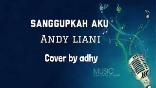 Sanggupkah aku- Andy liany cover by adhy