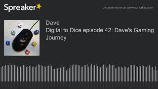 Digital to Dice episode 42: Dave's Gaming Journey