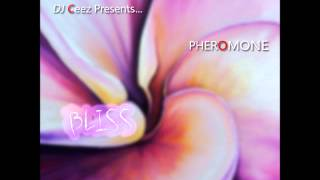 """DJ Ceez Presents...Pheromone...Bliss"""