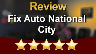 Fix Auto National City National City Excellent Five Star Review by Crystal B.