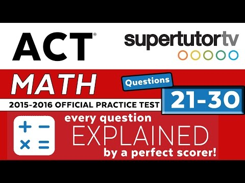 ACT EXPLANATIONS MATH Q 21-30 2016-2017 Practice Test