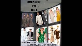 DRESSED TO KILL (Karen Starks/Jon Patrick Brennan, Songwriters)
