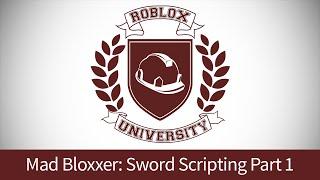 Mad Bloxxer 5: Script the Sword, Pt. 1 (ROBLOX U Tutorial)