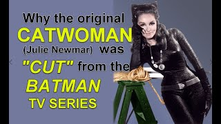 "Why the original CATWOMAN (Julie Newmar) was ""CUT"" from the BATMAN TV series!"