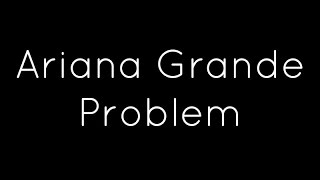 Ariana Grande ft. Iggy Azalea - Problem Lyrics