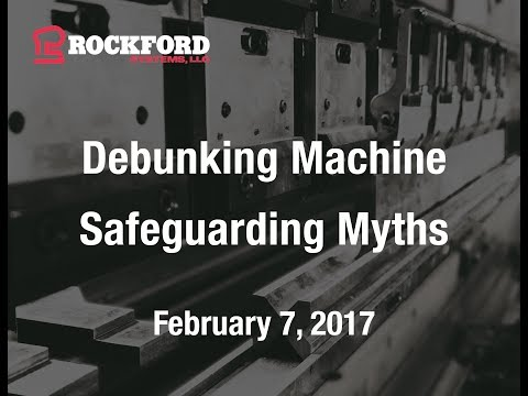 Rockford Systems | Debunking Machine Safeguarding Myths Webinar