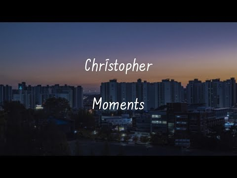 Christopher - Moments [가사 Lyrics]