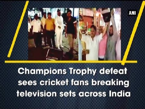 Champions Trophy defeat sees cricket fans breaking television sets across India - ANI News