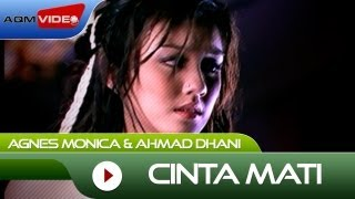 Video Agnes Monica & Ahmad Dhani - Cinta Mati | Official Video download MP3, 3GP, MP4, WEBM, AVI, FLV Oktober 2017