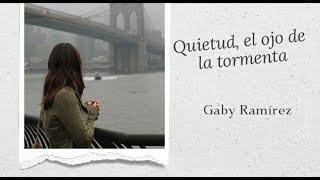 QUIETUD, EL OJO DE LA TORMENTA / Gaby Ramírez