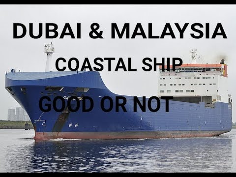 Dubai and Malaysia coastal ship joining good or not