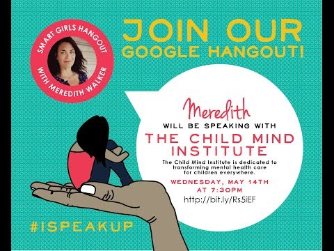 Smart Girls Hangout with Meredith Walker: The Child Mind Institute #ISpeakUp