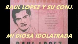 MI DIOSA IDOLATRADA-RAUL LOPEZ CON EL CONJUNTO DE RICAURTE ARIAS