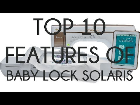 Top Ten Features on the Baby Lock Solaris - YouTube