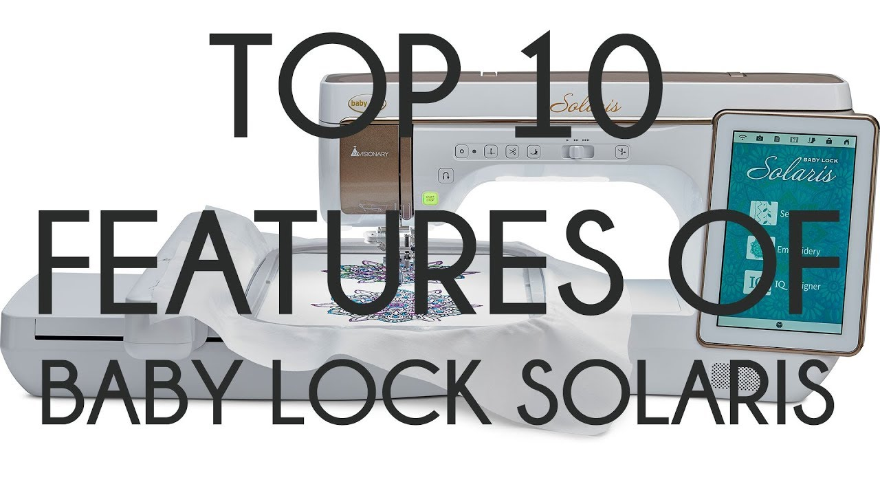 Top Ten Features on the Baby Lock Solaris