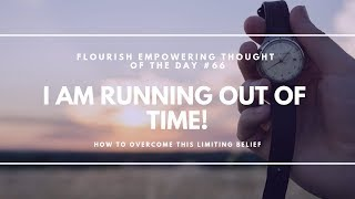 Time is Running Out! - Flourish Empowering Thought of the Day